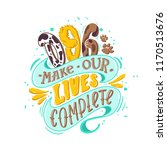 Stock vector dog make our lives complete hand drawn positive poster 1170513676