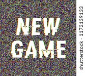 new game glitch text. anaglyph... | Shutterstock .eps vector #1172139133