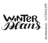 winter plans.  hand drawn... | Shutterstock .eps vector #1172541199