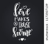 love makes a house home hand... | Shutterstock .eps vector #1173507139