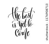 the best is yet to come   hand... | Shutterstock . vector #1176908713