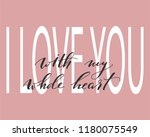 i love you with my whole heart... | Shutterstock .eps vector #1180075549