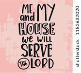 me and my house we will serve... | Shutterstock .eps vector #1182632020
