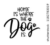 Home Is Where The Dog Is.  ...