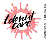 """""""i donut care"""" quote on blot of ... 