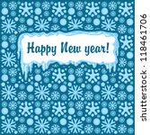 snowy background and happy new... | Shutterstock .eps vector #118461706