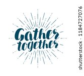 gather together  handwritten... | Shutterstock .eps vector #1184727076