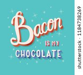 bacon is my chocolate hand... | Shutterstock .eps vector #1184738269