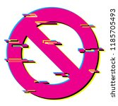 ban. stop. icon. glitch symbol. ... | Shutterstock .eps vector #1185705493