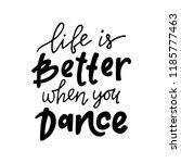 life is better when you dance.... | Shutterstock .eps vector #1185777463