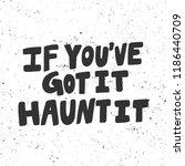 If You've Got It Haunt It....