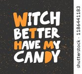 witch better have my candy....   Shutterstock .eps vector #1186441183