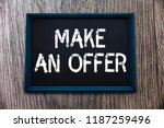 Small photo of Handwriting text Make An Offer. Concept meaning Proposal Bring up Volunteer Proffer Bestow Bid Grant
