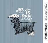 all you need is love and a dog. ...   Shutterstock .eps vector #1189513969