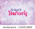 be kind to yourself   text... | Shutterstock . vector #1190513800