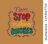 never stop making wishes.... | Shutterstock .eps vector #1192027723