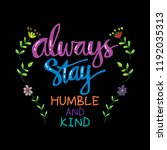 always stay humble and kind.... | Shutterstock .eps vector #1192035313