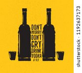 don't worry don't cry drink... | Shutterstock .eps vector #1192637173