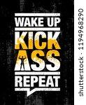 wake up. kick ass. repeat.... | Shutterstock .eps vector #1194968290