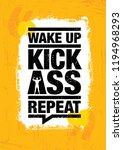 wake up. kick ass. repeat.... | Shutterstock .eps vector #1194968293