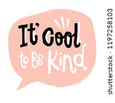 its cool to be kind   unique... | Shutterstock .eps vector #1197258103