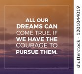 Small photo of Inspirational and motivational Quote.All our dreams cancome true, if we have the courage to pursue them.