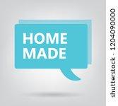 home made written on a speech... | Shutterstock .eps vector #1204090000