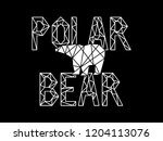 polar bear slogan and low poly... | Shutterstock .eps vector #1204113076
