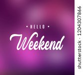 hello weekend. inspiration and... | Shutterstock .eps vector #1204307866