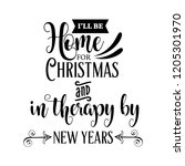 funny christmas quote.i'll be... | Shutterstock .eps vector #1205301970