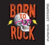 born to rock skull vector... | Shutterstock .eps vector #1205506900