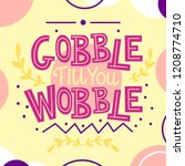 Thanksgiving card with Gobble till you Wobble text. Festive art decoration, harvest festival national holiday flyer with a funny phrase, vector illustration