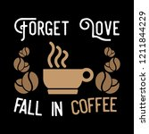 forget love fall in coffee.... | Shutterstock .eps vector #1211844229