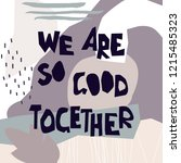 """""""we are so good together""""...   Shutterstock .eps vector #1215485323"""