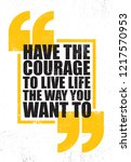 have the courage to live life... | Shutterstock .eps vector #1217570953