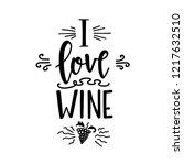 i love wine hand drawn... | Shutterstock .eps vector #1217632510