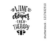 wine cheaper then therapy hand... | Shutterstock .eps vector #1217632513