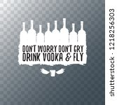 don't worry don't cry drink... | Shutterstock .eps vector #1218256303