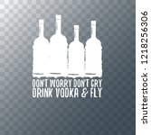 don't worry don't cry drink... | Shutterstock .eps vector #1218256306