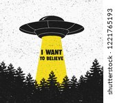 I Want To Believe. Ufo. Aliens...