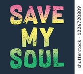 save my soul typography  tee... | Shutterstock .eps vector #1226720809