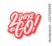 2 days to go  vector lettering. | Shutterstock .eps vector #1227425959