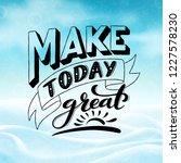 make today great. inspirational ... | Shutterstock .eps vector #1227578230