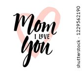 i love you mom card. hand drawn ... | Shutterstock .eps vector #1229562190