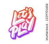 let's play. vector lettering. | Shutterstock .eps vector #1229701606