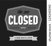 black and white we are closed... | Shutterstock .eps vector #124240540