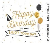 happy birthday to you. enjoy... | Shutterstock .eps vector #1251798136