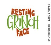 Resting Grinch Face  ...