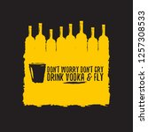 don't worry don't cry drink... | Shutterstock .eps vector #1257308533