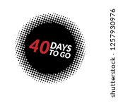 40 days to go   Shutterstock .eps vector #1257930976